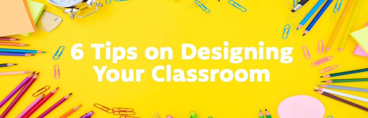 6 Tips on Designing Your Classroom